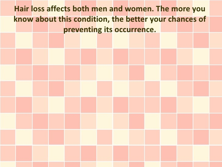 Hair loss affects both men and women. The more youknow about this condition, the better your chances of               prev...