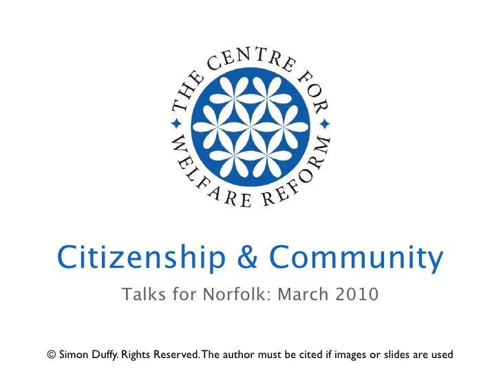Citizenship & Community                Talks for Norfolk: March 2010   © Simon Duffy. Rights Reserved. The author must be ...