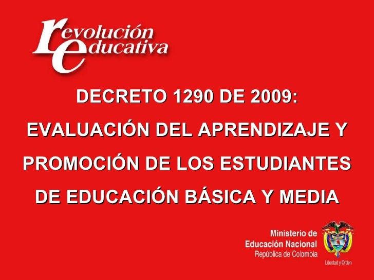 DECRETO 1290 DE 2009: EVALUACIÓN DEL APRENDIZAJE Y PROMOCIÓN DE LOS ESTUDIANTES DE EDUCACIÓN BÁSICA Y MEDIA