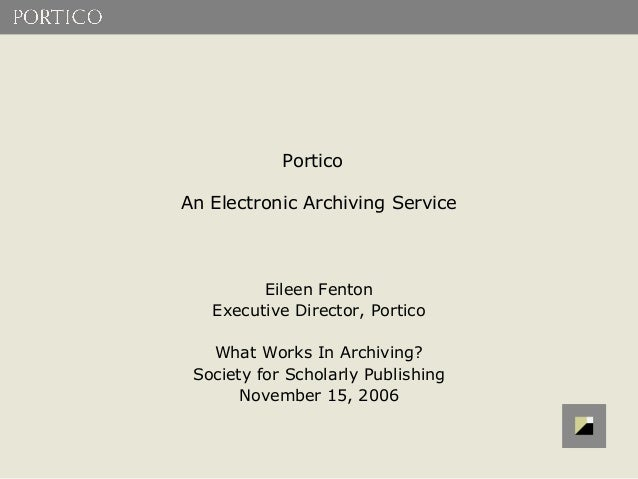 PorticoAn Electronic Archiving Service         Eileen Fenton   Executive Director, Portico   What Works In Archiving? Soci...