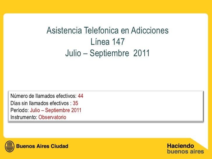 Asistencia Telefonica en Adicciones                            Línea 147                    Julio – Septiembre 2011Número ...