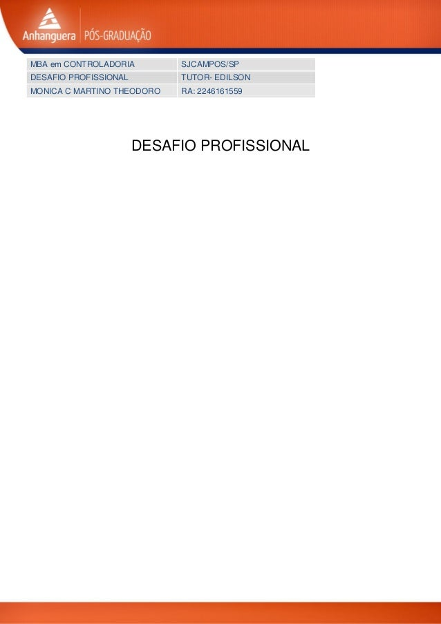 MBA em CONTROLADORIA SJCAMPOS/SP DESAFIO PROFISSIONAL TUTOR- EDILSON MONICA C MARTINO THEODORO RA: 2246161559 DESAFIO PROF...