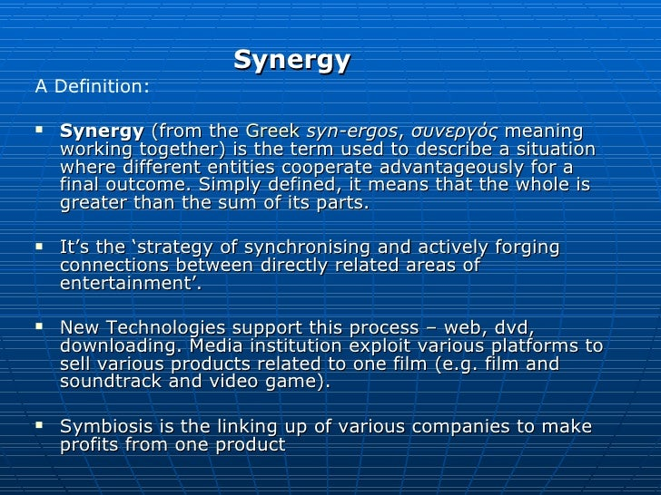 <ul><li>Synergy </li></ul><ul><li>A Definition: </li></ul><ul><li>Synergy  (from the  Greek   syn-ergos ,  συνεργός  meani...