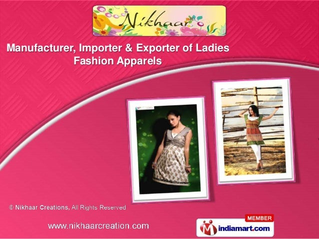 Manufacturer, Importer & Exporter of Ladies            Fashion Apparels