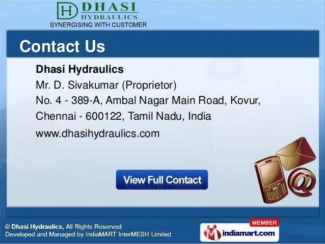 Contact Us Dhasi Hydraulics Mr. D. Sivakumar (Proprietor) No. 4 - 389-A, Ambal Nagar Main Road, Kovur, Chennai - 600122, T...