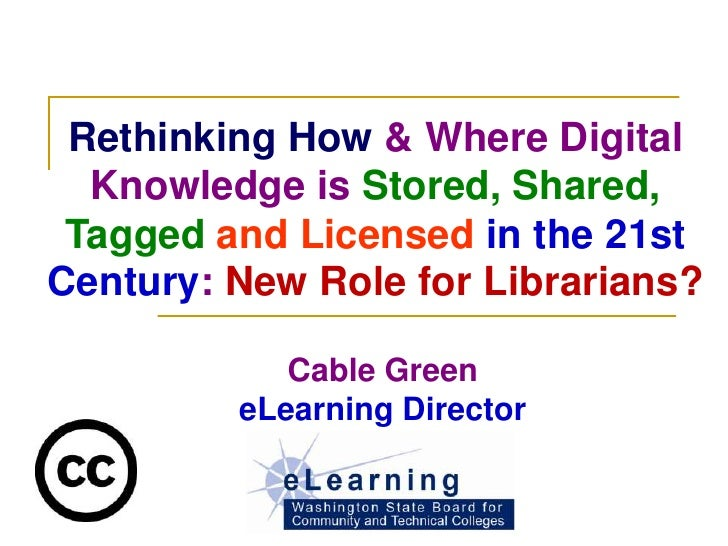 Rethinking How & Where Digital   Knowledge is Stored, Shared,  Tagged and Licensed in the 21st Century: New Role for Libra...