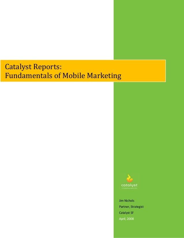 Jim Nichols Partner, Strategist Catalyst SF April, 2008 Catalyst Reports: Fundamentals of Mobile Marketing