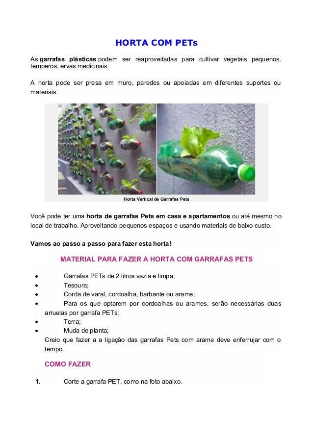 HORTA COM PETs As garrafas plásticas podem ser reaproveitadas para cultivar vegetais pequenos, temperos, ervas medicinais....