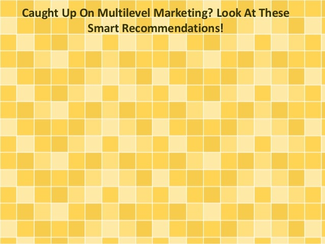 Caught Up On Multilevel Marketing? Look At These Smart Recommendations!