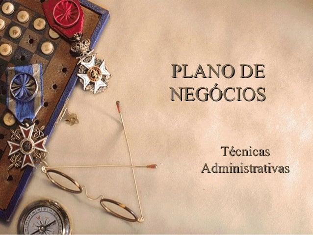 PLANO DEPLANO DENEGÓCIOSNEGÓCIOSTécnicasTécnicasAdministrativasAdministrativas