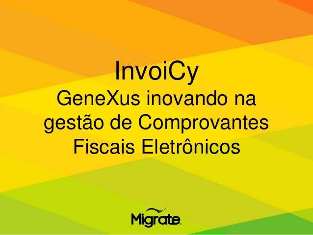 InvoiCy GeneXus inovando na gestão de Comprovantes Fiscais Eletrônicos