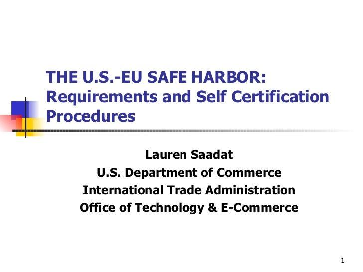 THE U.S.-EU SAFE HARBOR:  Requirements and Self Certification Procedures Lauren Saadat U.S. Department of Commerce Interna...