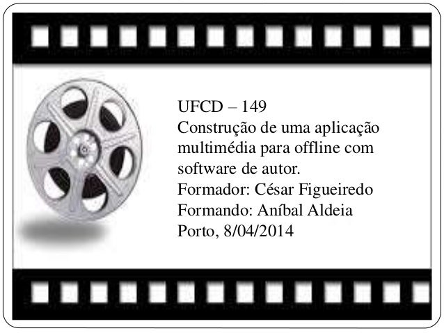 UFCD – 149 Construção de uma aplicação multimédia para offline com software de autor. Formador: César Figueiredo Formando:...