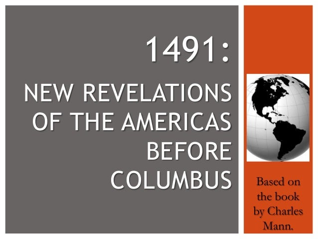 1491: NEW REVELATIONS OF THE AMERICAS BEFORE COLUMBUS  Based on the book by Charles Mann.