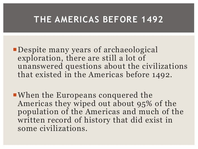 1491: the americas before columbus essay 1491 - new revelations of the americas before columbus 1491 is not so much the story of a year, as of what that year stands for: the long-debated (and often-dismissed) question of what human.
