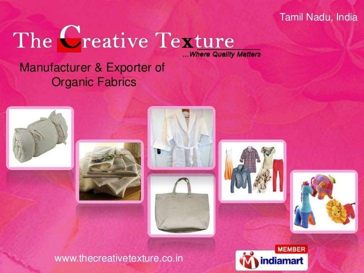 Tamil Nadu, IndiaManufacturer & Exporter of    Organic Fabrics      www.thecreativetexture.co.in