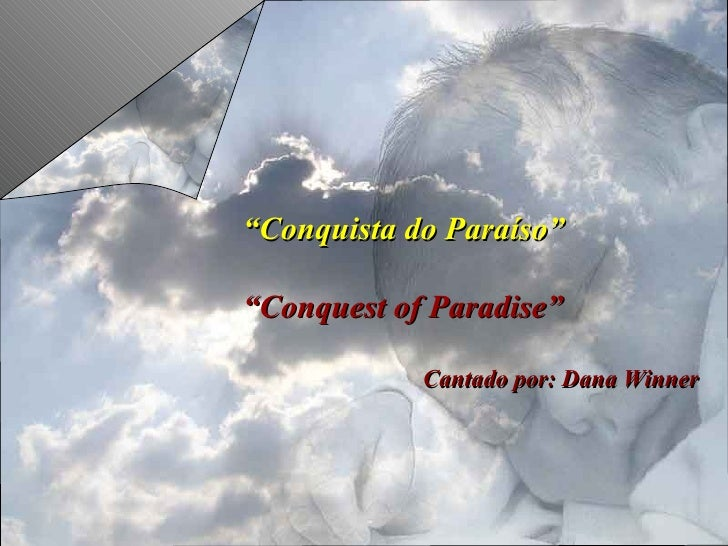 """ Conquista do Paraíso"" "" Conquest of Paradise"" Cantado por:   Dana Winner"