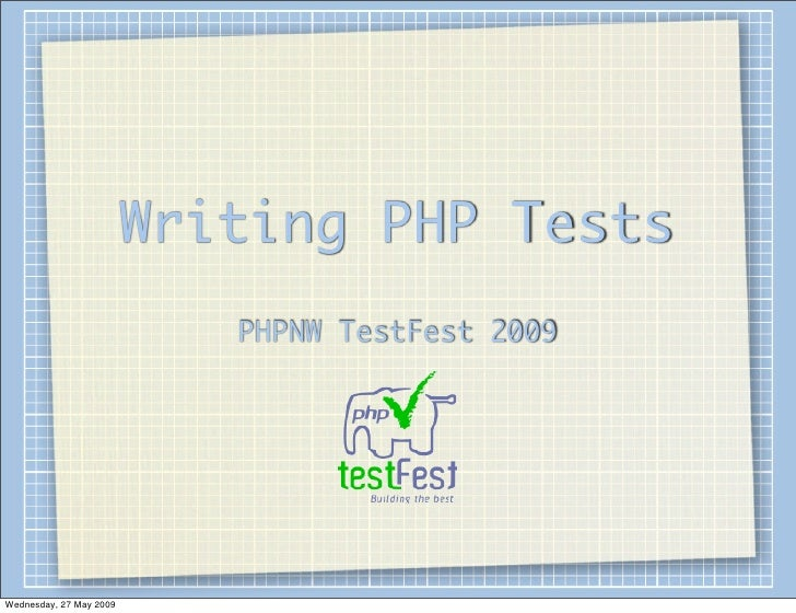 Writing PHP Tests                             PHPNW TestFest 2009     Wednesday, 27 May 2009