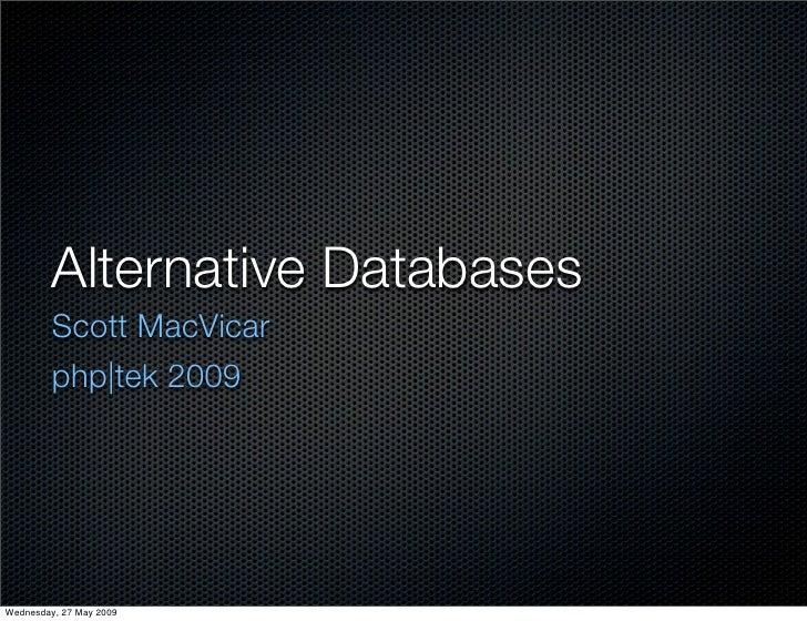 Alternative Databases          Scott MacVicar          php|tek 2009     Wednesday, 27 May 2009