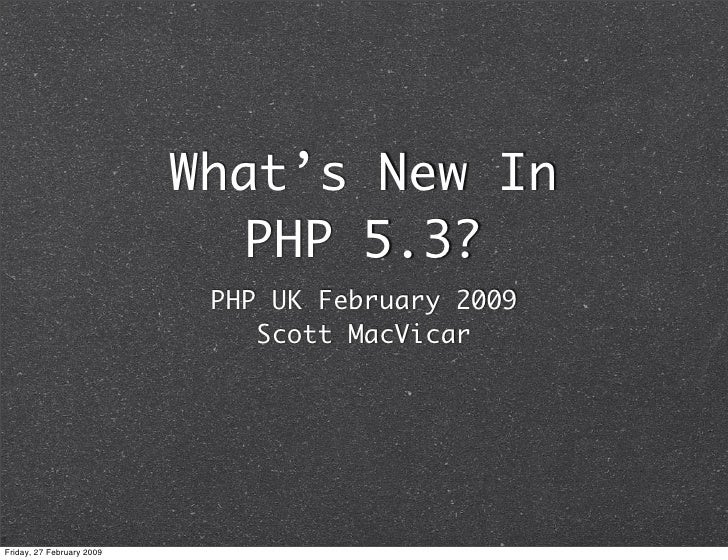 What's New In                               PHP 5.3?                             PHP UK February 2009                     ...
