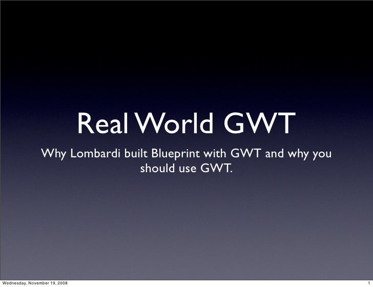 Real World GWT                 Why Lombardi built Blueprint with GWT and why you                                 should us...
