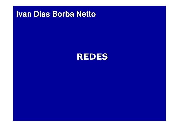 Ivan Dias Borba Netto               REDES