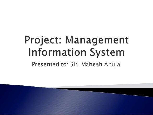 Presented to: Sir. Mahesh Ahuja