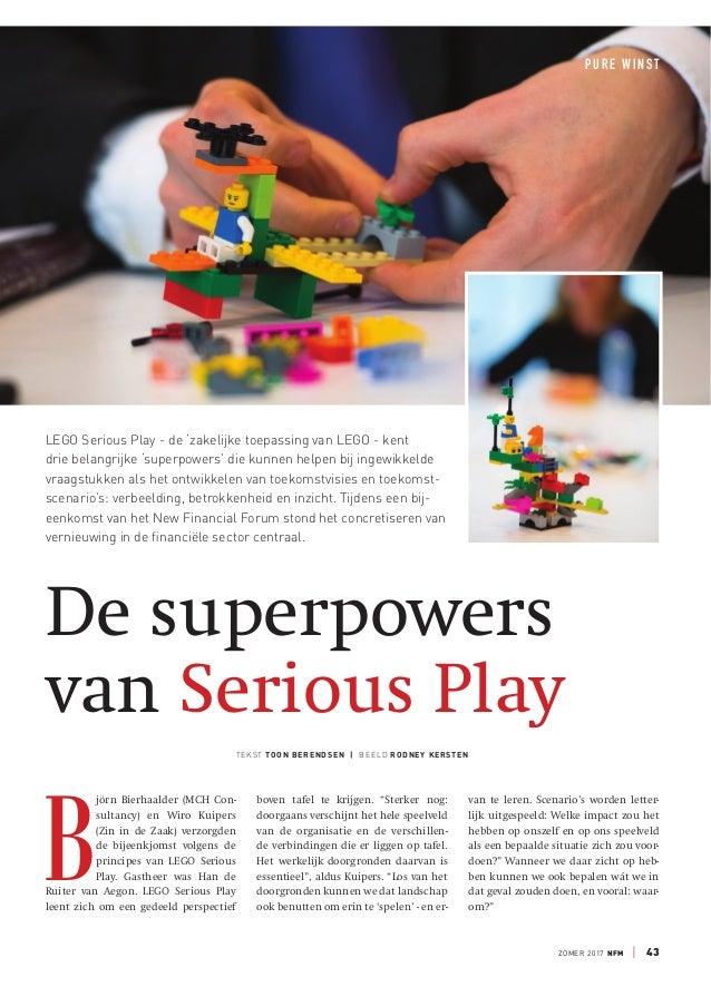 ZOMER 2017 NFM | 43 PURE WINST De superpowers van Serious Play LEGO Serious Play - de 'zakelijke toepassing van LEGO - ken...