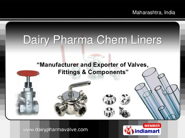 "Maharashtra, IndiaDairy Pharma Chem Liners  ""Manufacturer and Exporter of Valves,        Fittings & Components"""