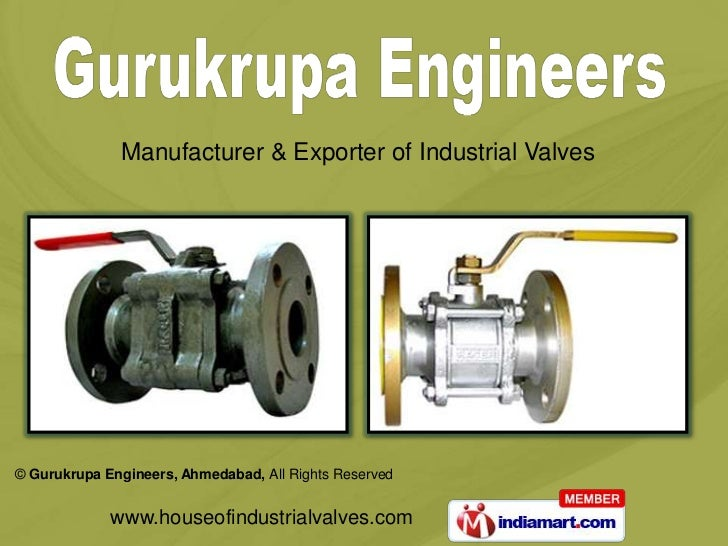 Manufacturer & Exporter of Industrial Valves© Gurukrupa Engineers, Ahmedabad, All Rights Reserved             www.houseofi...
