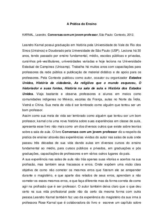 A Prática do Ensino  KARNAL, Leandro. Conversas com um jovem professor, São Paulo: Contexto, 2012.  Leandro Karnal possui ...