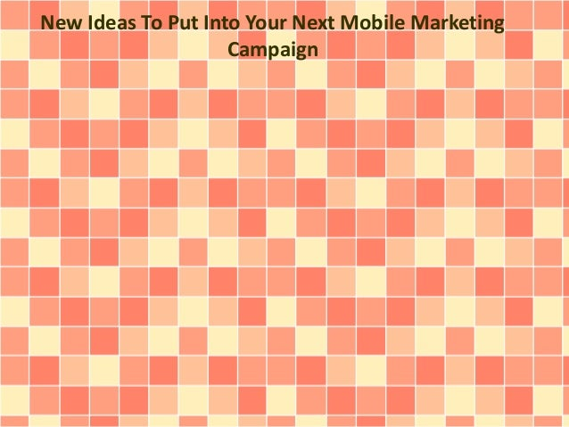 New Ideas To Put Into Your Next Mobile Marketing  Campaign