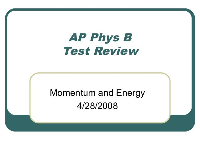 AP Phys B Test Review Momentum and Energy 4/28/2008