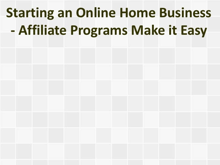 Starting an Online Home Business - Affiliate Programs Make it Easy