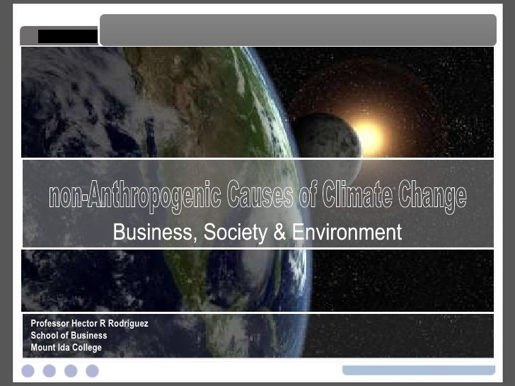non-Anthropogenic Causes of Climate Change non-Anthropogenic Causes of Climate Change Professor Hector R Rodriguez School ...