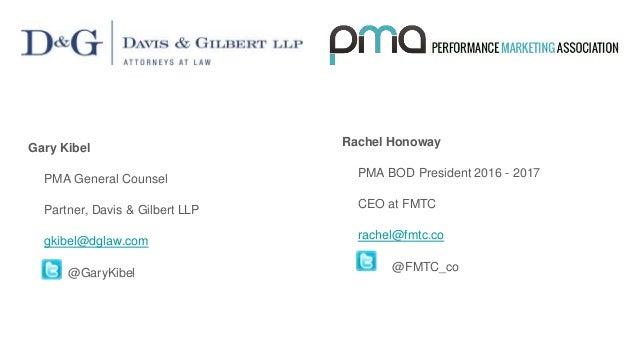 Gary Kibel PMA General Counsel Partner, Davis & Gilbert LLP gkibel@dglaw.com @GaryKibel Rachel Honoway PMA BOD President 2...