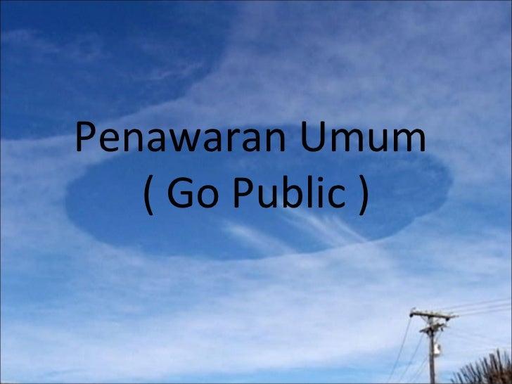 Penawaran Umum  ( Go Public )
