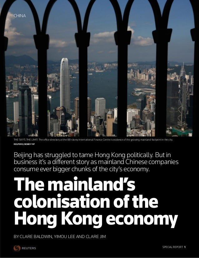 SPECIAL REPORT 1 BY CLARE BALDWIN, YIMOU LEE AND CLARE JIM Themainland's colonisationofthe HongKongeconomy Beijing has st...