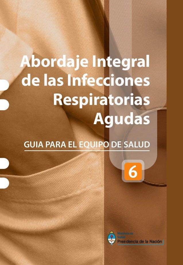 Abordaje Integral de las Infecciones Respiratorias Agudas GUIA PARA EL EQUIPO DE SALUD