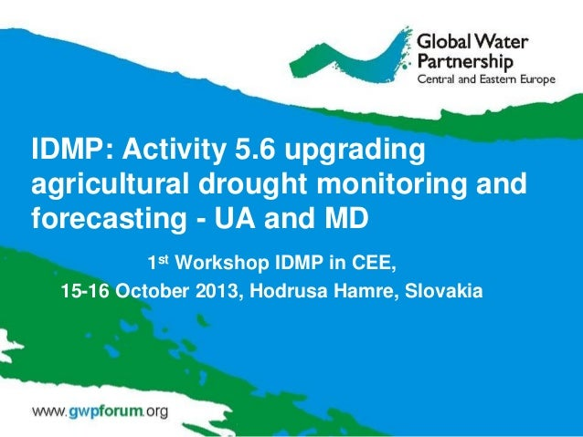 IDMP: Activity 5.6 upgrading agricultural drought monitoring and forecasting - UA and MD 1st Workshop IDMP in CEE, 15-16 O...