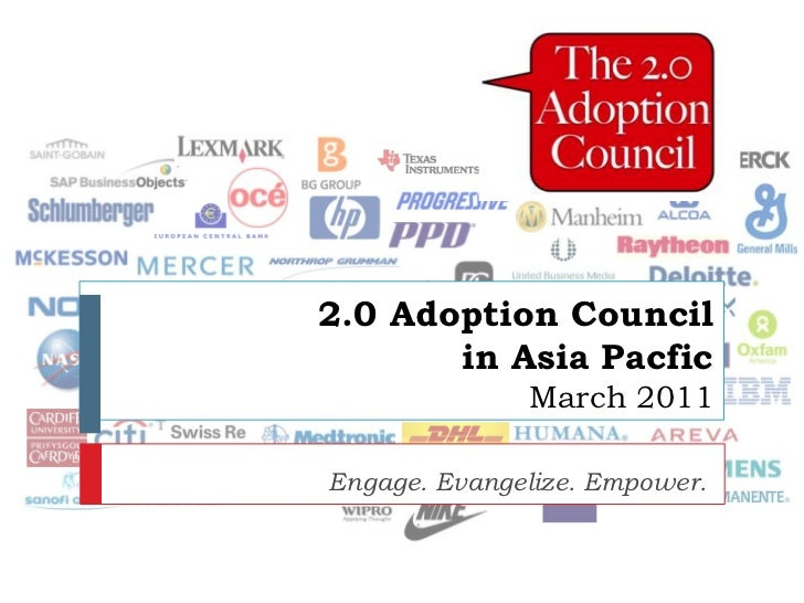 2.0 Adoption Council in Asia PacficMarch 2011<br />Engage. Evangelize. Empower. <br />