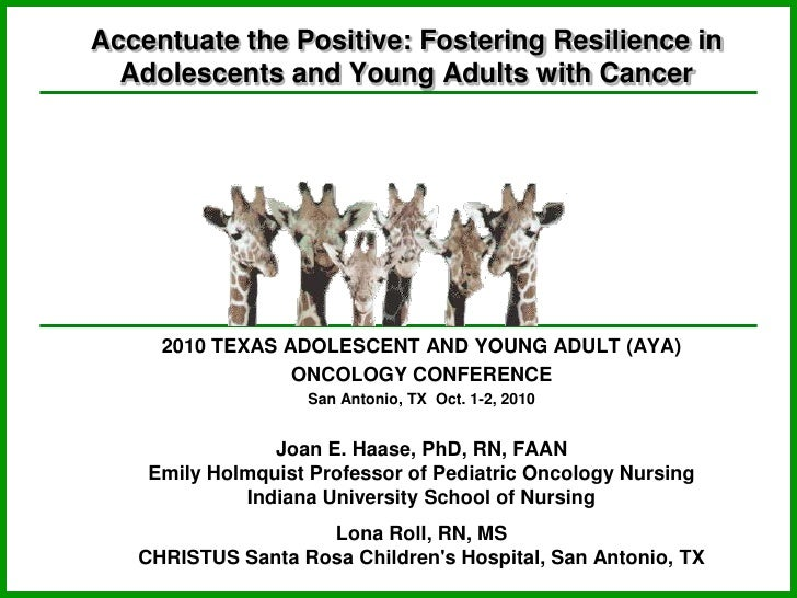 Accentuate the Positive: Fostering Resilience in Adolescents and Young Adults with Cancer <br />2010 TEXAS ADOLESCENT AND ...