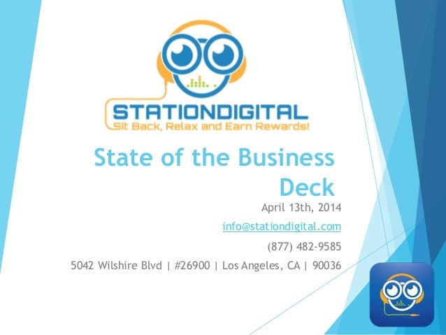 State of the Business Deck April 13th, 2014 info@stationdigital.com (877) 482-9585 5042 Wilshire Blvd | #26900 | Los Angel...
