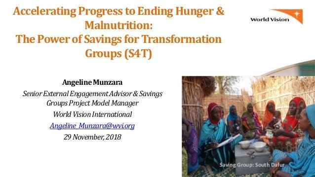 Accelerating Progress to Ending Hunger & Malnutrition: The Powerof Savings forTransformation Groups (S4T) AngelineMunzara ...