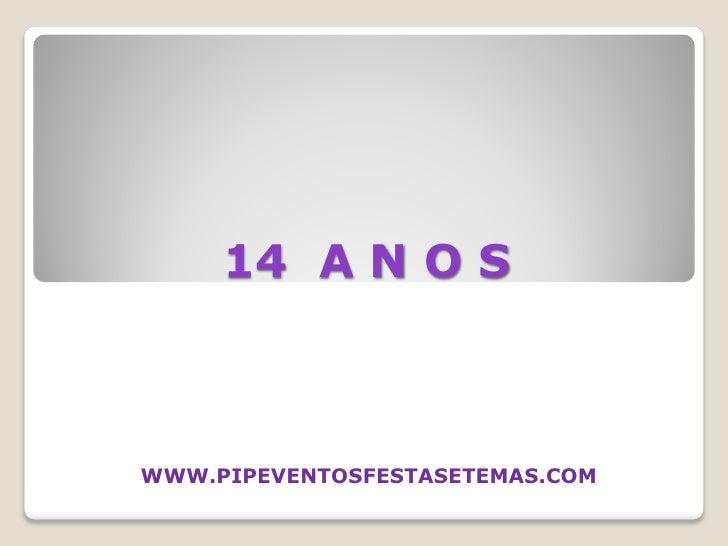 14 A N O S    WWW.PIPEVENTOSFESTASETEMAS.COM