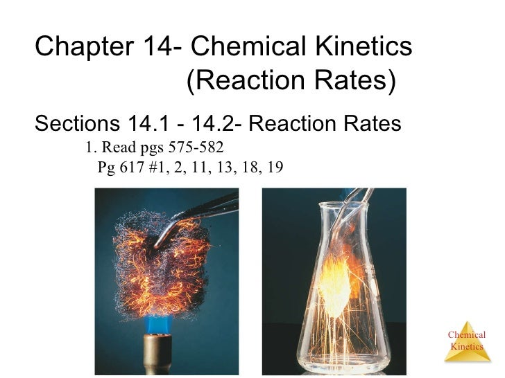 <ul><li>Chapter 14- Chemical Kinetics  (Reaction Rates) </li></ul><ul><li>Sections 14.1 - 14.2- Reaction Rates </li></ul><...