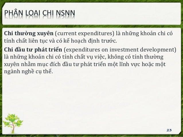 Chi thường xuyên (current expenditures) là những khoản chi có tính chất liên tục và có kế hoạch định trước. Chi đầu tư phá...