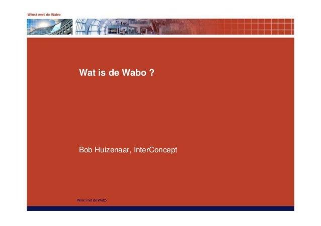 Winst met de Wabo Wat is de Wabo ? Bob Huizenaar, InterConcept