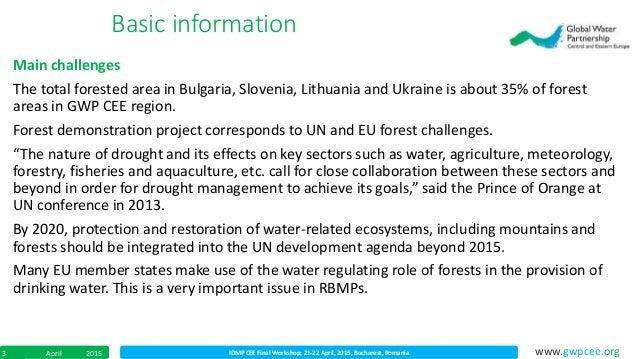 IDMP CEE Final Workshop; 21-22 April, 2015, Bucharest, RomaniaApril 20153 www.gwpcee.org Main challenges The total foreste...