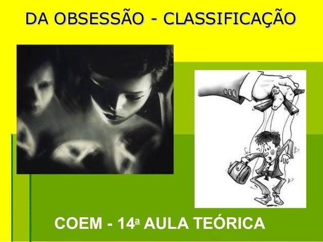 DA OBSESSÃO - CLASSIFICAÇÃO  COEM - 14a AULA TEÓRICA